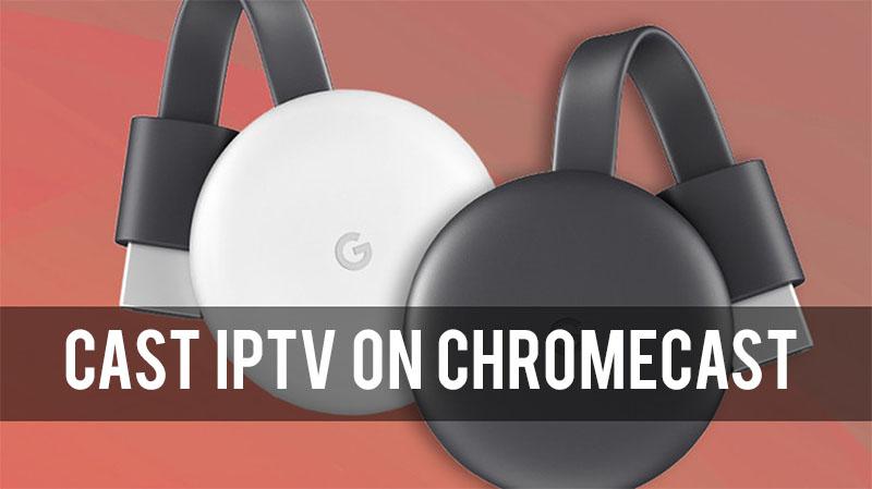 Cast IPTV on Chromecast
