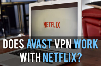 Does Avast VPN Work with Netflix