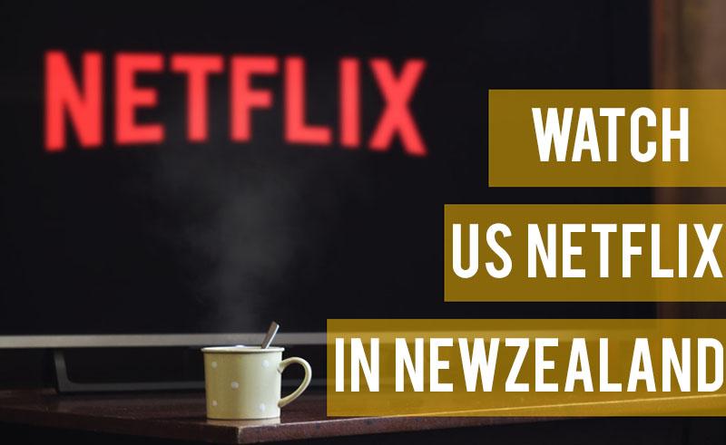Get US Netflix in New Zealand